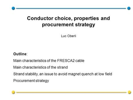 Outline: Main characteristics of the FRESCA2 cable Main characteristics of the strand Strand stability, an issue to avoid magnet quench at low field Procurement.