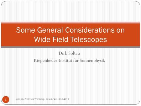 Dirk Soltau Kiepenheuer-Institut für Sonnenphysik Synoptic Network Workshop, Boulder 22.-24.4.2013 1 Some General Considerations on Wide Field Telescopes.