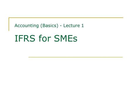 Accounting (Basics) - Lecture 1 IFRS for SMEs. About the course Literature:  International financial reporting standard for small and medium- sized entities.