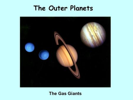 The Outer Planets The Gas Giants.