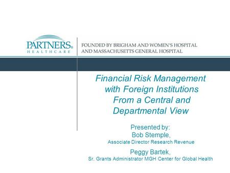 Financial Risk Management with Foreign Institutions From a Central and Departmental View Presented by: Bob Stemple, Associate Director Research Revenue.