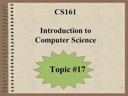 1 CS161 Introduction to Computer Science Topic #17.