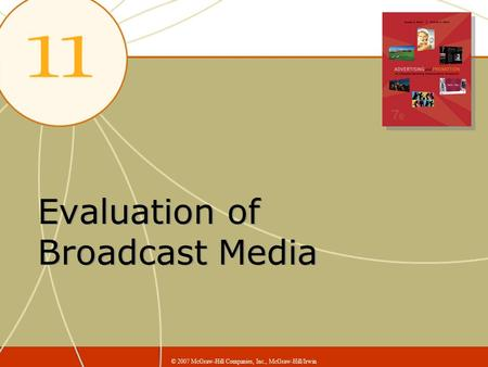 Evaluation of Broadcast Media © 2007 McGraw-Hill Companies, Inc., McGraw-Hill/Irwin.