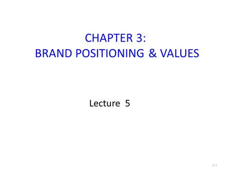 CHAPTER 3: BRAND POSITIONING & VALUES
