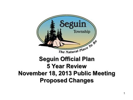 Seguin Official Plan 5 Year Review November 18, 2013 Public Meeting Proposed Changes 1.