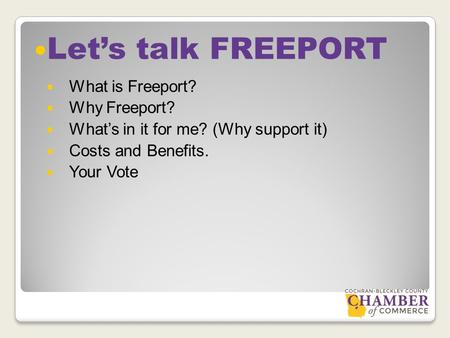 What is Freeport? Why Freeport? What's in it for me? (Why support it) Costs and Benefits. Your Vote Let's talk FREEPORT.