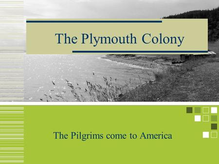 The Plymouth Colony The Pilgrims come to America.