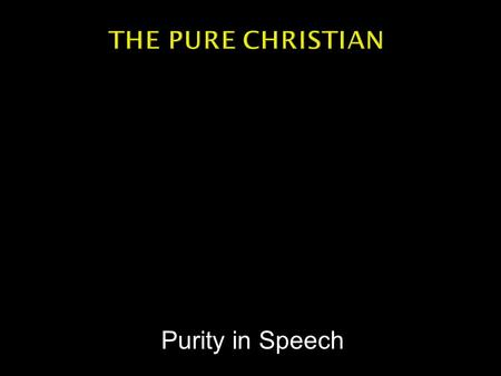 Purity in Speech.  Luke 6:45 -- A good man brings good things out of the good stored up in his heart, and an evil man brings evil things out of the evil.