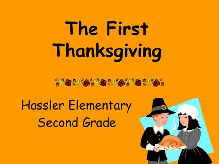 The First Thanksgiving Hassler Elementary Second Grade.