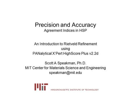 Precision and Accuracy Agreement Indices in HSP An Introduction to Rietveld Refinement using PANalytical X'Pert HighScore Plus v2.2d Scott A Speakman,