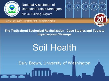 The Truth about Ecological Revitalization - Case Studies and Tools to Improve your Cleanups Sally Brown, University of Washington Soil Health.