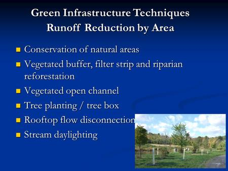 Green Infrastructure Techniques Runoff Reduction by Area Conservation of natural areas Conservation of natural areas Vegetated buffer, filter strip and.