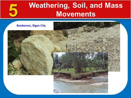 Weathering, Soil, and Mass Movements