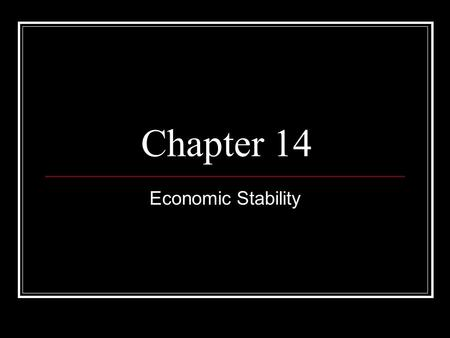 Chapter 14 Economic Stability. Economic Stability- anything that helps to measure & determine the current condition or health of our economy There are.