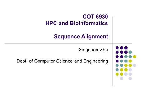 COT 6930 HPC and Bioinformatics Sequence Alignment Xingquan Zhu Dept. of Computer Science and Engineering.