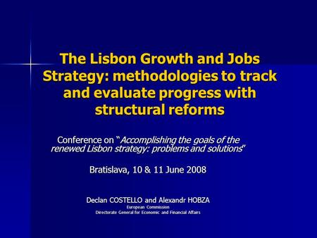 "The Lisbon Growth and Jobs Strategy: methodologies to track and evaluate progress with structural reforms Conference on ""Accomplishing the goals of the."