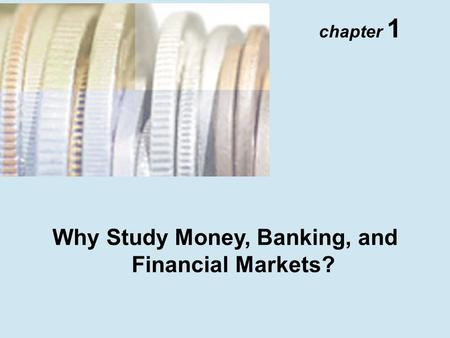 Why Study Money, Banking, and Financial Markets? chapter 1.