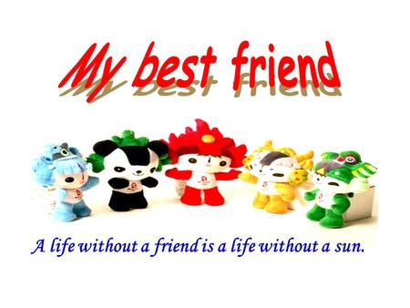 A life without a friend is a life without a sun.