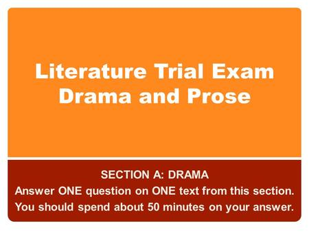 Literature Trial Exam Drama and Prose SECTION A: DRAMA Answer ONE question on ONE text from this section. You should spend about 50 minutes on your answer.