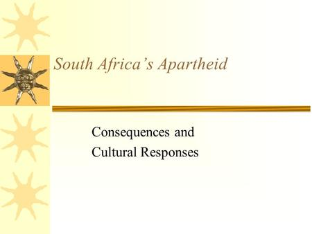 South Africa's Apartheid Consequences and Cultural Responses.