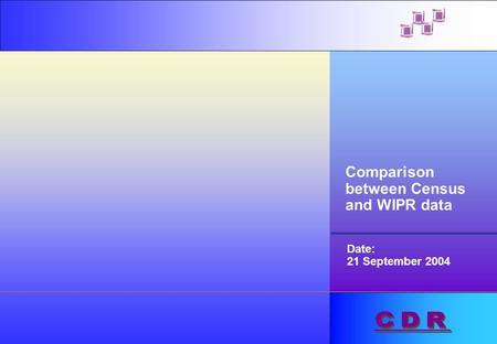 Comparison between Census and WIPR data Date: 21 September 2004.