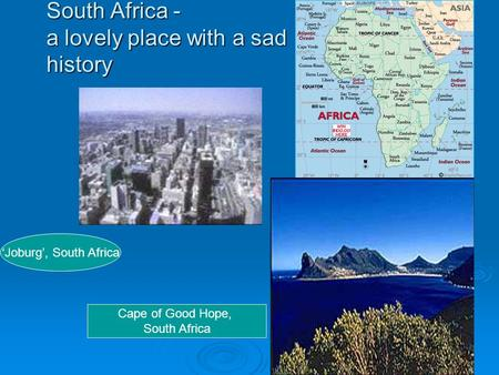 South Africa - a lovely place with a sad history 'Joburg', South Africa Cape of Good Hope, South Africa.