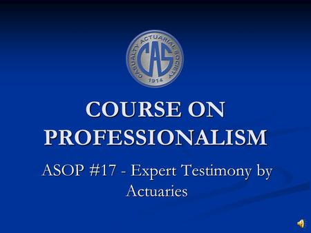 COURSE ON PROFESSIONALISM ASOP #17 - Expert Testimony by Actuaries.
