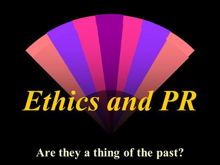 Ethics and PR Are they a thing of the past? Ethics Considerations and Recent Events w Politics Lincoln bedroom and whether or not it is for rent Whitewater.