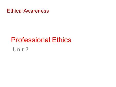 Ethical Awareness Professional Ethics Unit 7. Professional ethics carries additional moral responsibilities. It could mean professional individuals possess.