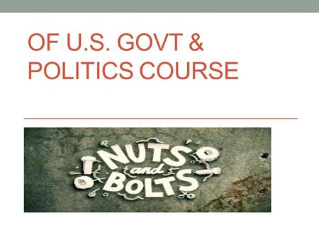 OF U.S. GOVT & POLITICS COURSE. Q OF THE DAY: What is this class about and what am I going to be doing?