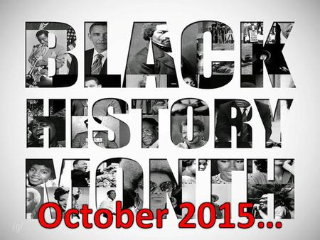 October is Black History Month… This is a month in which we celebrate inspirational individuals, events and history of people within black and ethnic.