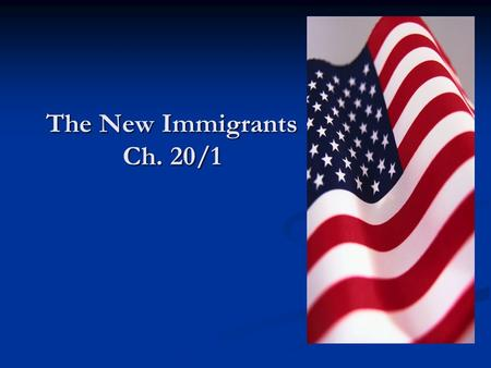 The New Immigrants Ch. 20/1. A flood of Immigrants Before 1865 most immigrants to the U.S. came from Northern and Western Europe. Before 1865 most immigrants.