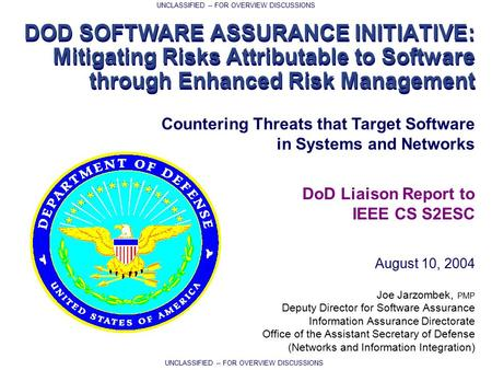 DOD SOFTWARE ASSURANCE INITIATIVE: Mitigating Risks Attributable to Software through Enhanced Risk Management Joe Jarzombek, PMP Deputy Director for Software.