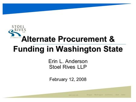 Alternate Procurement & Funding in Washington State Erin L. Anderson Stoel Rives LLP February 12, 2008.