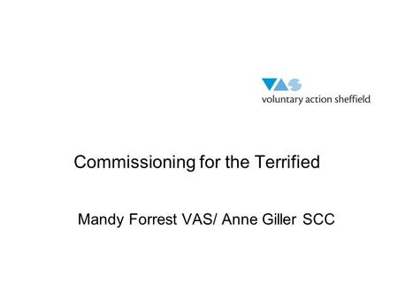 Mandy Forrest VAS/ Anne Giller SCC Commissioning for the Terrified.
