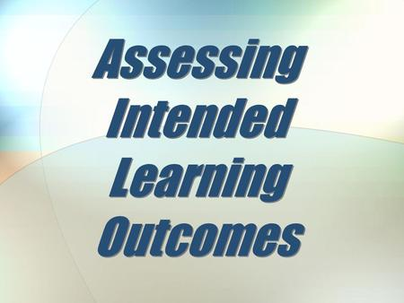 Assessing Intended Learning Outcomes. What We Have Done.