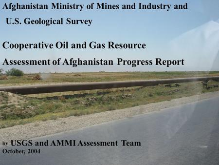 Afghanistan Ministry of Mines and Industry and U.S. Geological Survey Cooperative Oil and Gas Resource Assessment of Afghanistan Progress Report by USGS.