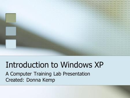 Introduction to Windows XP A Computer Training Lab Presentation Created: Donna Kemp.