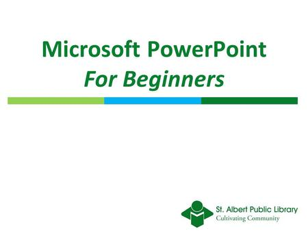 Microsoft PowerPoint For Beginners. Learning Objective By the end of this session you should be able to create and navigate a PowerPoint slideshow that.