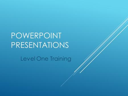 POWERPOINT PRESENTATIONS Level One Training. GAIN THE APPROVAL OF YOUR AUDIENCE  Capture the Attention of Your Audience  Get Your Point Across  Bring.
