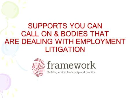 SUPPORTS YOU CAN CALL ON & BODIES THAT ARE DEALING WITH EMPLOYMENT LITIGATION.
