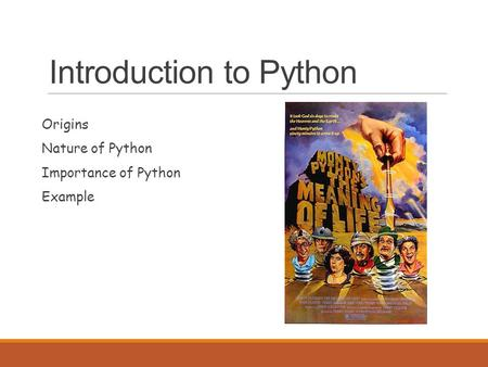 Introduction to Python Origins Nature of Python Importance of Python Example.
