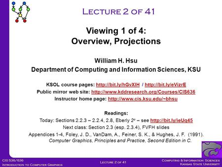 Computing & Information Sciences Kansas State University CIS 536/636 Introduction to Computer Graphics Lecture 2 of 41 William H. Hsu Department of Computing.