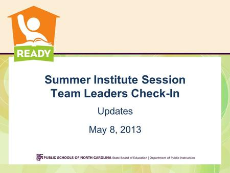 Summer Institute Session Team Leaders Check-In Updates May 8, 2013.