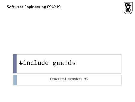 #include guards Practical session #2 Software Engineering 094219.