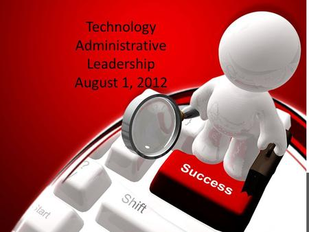 Your Logo Technology Administrative Leadership August 1, 2012.