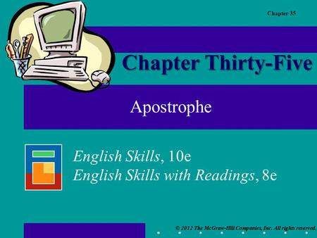 Chapter 35 © 2012 The McGraw-Hill Companies, Inc. All rights reserved. English Skills, 10e English Skills with Readings, 8e © 2012 The McGraw-Hill Companies,