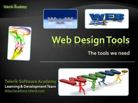 The tools we need Learning & Development Team  Telerik Software Academy.