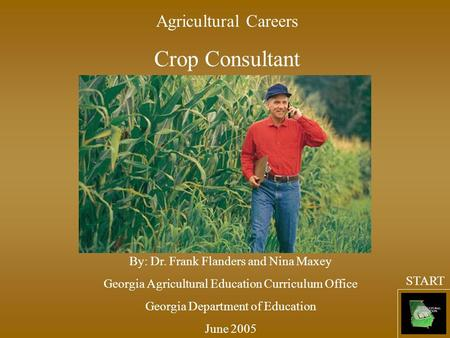 Agricultural Careers Crop Consultant By: Dr. Frank Flanders and Nina Maxey Georgia Agricultural Education Curriculum Office Georgia Department of Education.