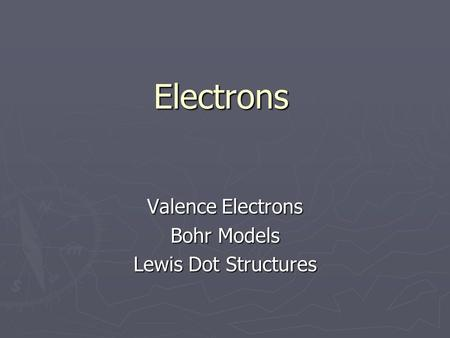 Electrons Valence Electrons Bohr Models Lewis Dot Structures.